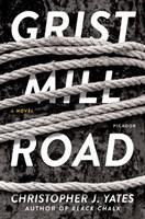 Cover image for Grist Mill Road : a novel / Christopher J. Yates.