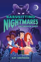 Cover image for Babysitting nightmares. The shadow hand / Kat Shepherd ; illustrated by Rayanne Vieira.