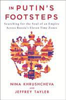 Cover image for In Putin's footsteps : searching for the soul of an empire across Russia's eleven time zones / Nina Khrushcheva and Jeffrey Tayler.
