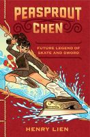 Cover image for Peasprout Chen : future legend of skate and sword / Henry Lien.