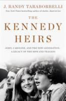 Cover image for The Kennedy heirs : John, Caroline, and the new generation ; a legacy of triumph and tragedy / J. Randy Taraborrelli.