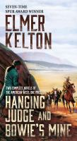 Cover image for Hanging judge ; and, Bowie's mine : two complete novels of the American west / Elmer Kelton.