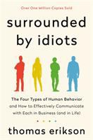Cover image for Surrounded by idiots : the four types of human behavior and how to effectively communicate with each in business (and in life) / Thomas Erikson ; translated by Martin Pender and Rod Bradbury.