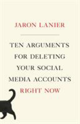 Cover image for Ten arguments for deleting your social media accounts right now / Jaron Lanier.