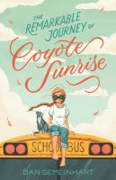 Cover image for The remarkable journey of Coyote Sunrise / Dan Gemeinhart.