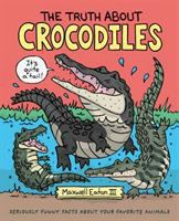 Cover image for The truth about crocodiles / Maxwell Eaton III.
