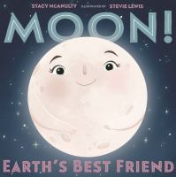 Cover image for Moon! : Earth's best friend / Stacy McAnulty ; illustrated by Stevie Lewis.