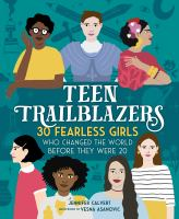 Cover image for Teen trailblazers : 30 fearless girls who changed the world before they were 20 / Jennifer Calvert ; illustrated by Vesna Asanovic.