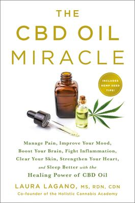 Cover image for The CBD oil miracle : manage pain, improve your mood, boost your brain, fight inflammation, clear your skin, strengthen your heart, and sleep better with the healing power of CBD oil / Laura Lagano, MS, RDN, CDN.