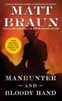 Cover image for Manhunter ; and, Bloody hand / Matt Braun.