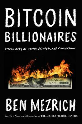 Cover image for Bitcoin billionaires : a true story of genius, betrayal, and redemption / Ben Mezrich.