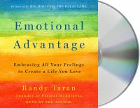 Cover image for Emotional advantage [compact disc] : embracing all your feelings to create a life you love / Randy Taran ; foreword by His Holiness the Dalai Lama.