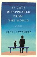 Cover image for If cats disappeared from the world : [a novel] / Genki Kawamura ; translated from the Japanese by Eric Selland.