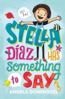 Cover image for Stella Díaz has something to say / Angela Dominguez.