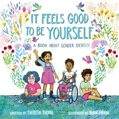 Cover image for It feels good to be yourself : a book about gender identity / written by Theresa Thorn ; illustrated by Noah Grigni.