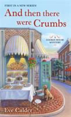 Cover image for And Then There Were Crumbs A Cookie House Mystery.