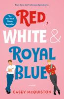 Cover image for Red, white & royal blue : [a novel] / Casey McQuiston.