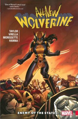 Cover image for All-new Wolverine. Vol. 3, Enemy of the state II/ writer, Tom Taylor ; isses #13-14: penciler, Nic Virella ; inker, Scott Hanna ; issues #15 & 17: artist, Djibril Morissette-Phan ; issues #16 & 18: artist, Nic Virella ; color artists, Michael Garland with Jesus Aburtov (#14) ; letterer, VC's Cory Petit.