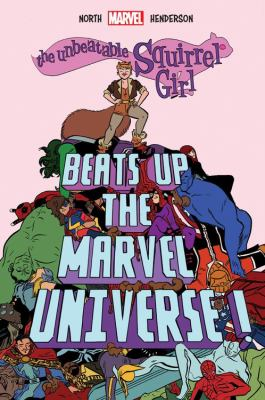 Cover image for The unbeatable Squirrel Girl beats up the Marvel Universe! / written by Ryan North ; drawn & colored by Erica Henderson.
