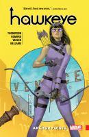 Cover image for Hawkeye. V.1, Anchor points / Kelly Thompson, writer ; Leonardo Romero (#1-4) & Michael Walsh (#5-6), artists ; Jordie Bellaire, color artist ; VC's Joe Sabino, letterer ; Julian Totino Tedesco, cover art.