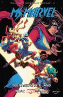 Cover image for Ms. Marvel. Vol. 9, Teenage wasteland / writer, G. Willow Wilson ; artist, Nico Leon ; color artist, Ian Herring ; letterer, VC's Joe Caramagna.