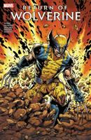 Cover image for Return of Wolverine / Charles Soule, writer ; Steve McNiven (#1, #5), Declan Shalvey (#2-4), pencilers ; Jay Leisten (#1, #5), Declan Shalvey (#2-4), inkers ; Laura Martin, color artist ; VC's Joe Sabino, letterer.