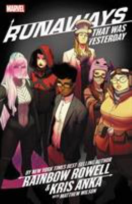 Cover image for Runaways. 3, That was yesterday / writer, Rainbow Rowell ; artists, David LaFuente (#13-14) with Takeshi Miyazawa (#14), Kris Anka (#15-18) ; color artists, Jim Campbell with Michael Garland (#14), Matthew Wilson (#15-18) ; letterer, VC's Joe Caramagna.