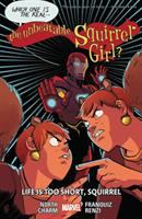 Cover image for The unbeatable Squirrel Girl. Vol. 10, Life is too short, Squirrel / Ryan North, writer ; Derek Charm & Naomi Franquiz [and 4 others], artists.