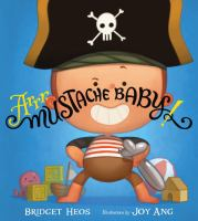Cover image for Arrr, Mustache Baby! / Bridget Heos ; illustrations by Joy Ang.