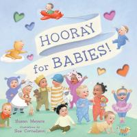 Cover image for Hooray for babies! / Susan Meyers ; illustrated by Sue Cornelison.