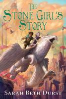 Cover image for The stone girl's story / by Sarah Beth Durst.