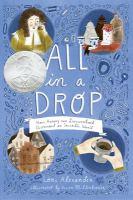 Cover image for All in a drop : how Antony van Leeuwenhoek discovered an invisible world / Lori Alexander ; [illustrator, Vivien Mildenberger].