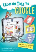 Cover image for From an idea to Google : how innovation at Google changed the world / Lowey Bundy Sichol ; illustrated by C.S. Jennings.