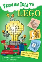 Cover image for From an idea to Lego : the building bricks behind the world's largest toy company / by Lowey Bundy Sichol ; illustrated by C.S. Jennings.