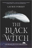 Cover image for The black witch / Laurie Forest.