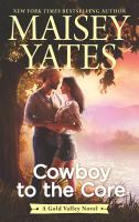 Cover image for Cowboy to the Core A Gold Valley Novel.