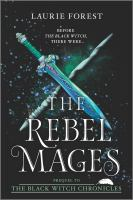 Cover image for The rebel mages / Laurie Forest.