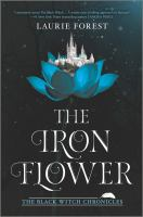 Cover image for The iron flower / Laurie Forest.