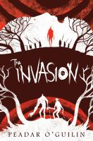 Cover image for The invasion / Peadar Ó Guilin.