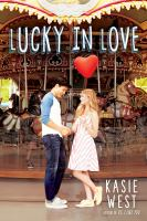 Cover image for Lucky in love / Kasie West.