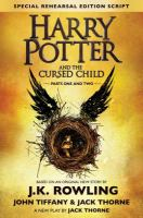 Cover image for Harry Potter and the cursed child. Parts one and two / based on an original story by J.K. Rowling, Jack Thorne, & John Tiffany ; a new play by Jack Thorne.