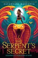 Cover image for The serpent's secret / Sayantani DasGupta ; illustrations by Vivienne To.