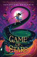 Cover image for Game of stars / Sayantani DasGupta ; illustrations by Vivienne To.