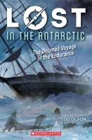 Cover image for Lost in the Antarctic : the doomed voyage of the Endurance / Tod Olson.