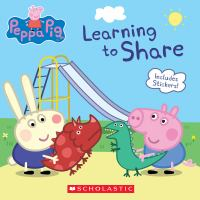 Cover image for Peppa Pig. Learning to share / adapted by Meredith Rusu.