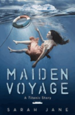 Cover image for Maiden voyage : a Titanic story / Sarah Jane.