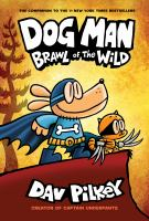 Cover image for Dog Man. Brawl of the wild / written and illustrated by Dav Pilkey as George Bear and Harold Hutchins ; with color by Jose Garibaldi.