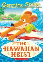 Cover image for The Hawaiian heist / Geronimo Stilton ; illustrations by Danilo Loizedda, Antonio Campo, and Daria Cerchi.