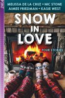 Cover image for Snow in love : four stories / by Melissa de la Cruz, Aimee Friedman, Nic Stone, Kasie West.