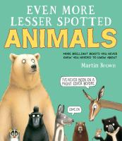 Cover image for Even more lesser spotted animals : more brilliant beasts you never knew you needed to know about / Martin Brown.